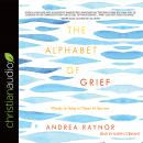 The Alphabet of Grief: Words to Help in Times of Sorrow Audiobook