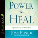 Power to Heal: Experiencing the Miraculous Audiobook