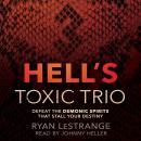 Hell's Toxic Trio: Defeat the Demonic Spirits that Stall Your Destiny Audiobook