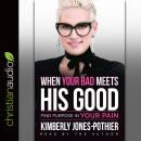 When Your Bad Meets His Good: Find Purpose in Your Pain Audiobook
