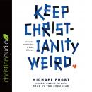 Keep Christianity Weird: Embracing the Discipline of Being Different Audiobook