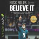 Believe It: My Journey of Success, Failure, and Overcoming the Odds, Joshua Cooley, Nick Foles