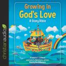 Growing in God's Love: A Story Bible, Christianaudio