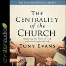 The Centrality of the Church: Practicing the Ways of God with the People of God Audiobook