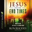 Jesus and the End Times: What He Said...and What the Future Holds, Ron Rhodes