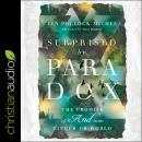 Surprised by Paradox: The Promise of 'And' in an Either-Or World Audiobook