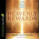 Heavenly Rewards: Living with Eternity in Sight, Mark Hitchcock