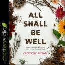 All Shall Be Well: Awakening to God's Presence in His Messy, Abundant World Audiobook