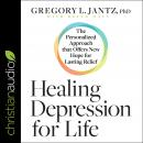 Healing Depression for Life: The Personalized Approach that Offers New Hope for Lasting Relief Audiobook