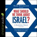 What Should We Think About Israel?: Separating Fact from Fiction in the Middle East Conflict Audiobook