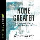 None Greater: The Undomesticated Attributes of God Audiobook