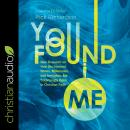 You Found Me: New Research on How Unchurched Nones, Millennials, and Irreligious Are Surprisingly Op Audiobook
