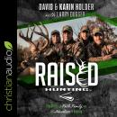 Raised Hunting: True Stories of Faith, Family, and the Adventure of Hunting Audiobook