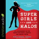 Super Girls and Halos: My Companions on the Quest for Truth, Justice, and Heroic Virtue, Maria Morera Johnson