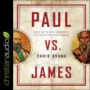 Paul Vs. James: What We've Been Missing in the Faith and Works Debate, Chris Bruno