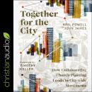Together for the City: How Collaborative Church Planting Leads to Citywide Movements, Neil Powell, John James