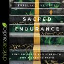 Sacred Endurance: Finding Grace and Strength for a Lasting Faith Audiobook