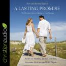 Lasting Promise: The Christian Guide to Fighting for Your Marriage, New and Revised Edition, Milt Bryan, Savanna Mccain, Daniel Trathen, Scott M. Stanley