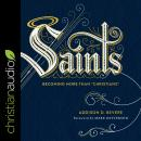 Saints: Becoming More Than 'Christians' Audiobook