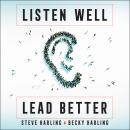 Listen Well, Lead Better: Becoming the Leader People Want to Follow Audiobook