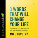 3 Words That Will Change Your Life: The Secret To Experiencing The Joy of God's Presence Audiobook