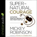 Supernatural Courage: Activating Spiritual Bravery To Win Today's Battle Audiobook