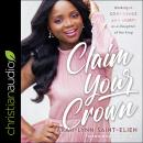 Claim Your Crown: Walking in Confidence and Worth as a Daughter of the King, Tarah-Lynn Saint-Elien