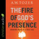 The Fire of God's Presence: Drawing Near to a Holy God Audiobook