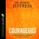 Courageous: 10 Strategies for Thriving in a Hostile World Audiobook