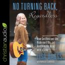 No Turning Back, Regardless: How God Rescued Me, Redeemed Me, and Restored My Heart with a Song Audiobook