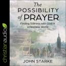 The Possibility of Prayer: Finding Stillness with God in a Restless World Audiobook