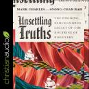 Unsettling Truths: The Ongoing, Dehumanizing Legacy of the Doctrine of Discovery, Soong-Chan Rah, Mark Charles