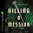 Killing a Messiah: A Novel Audiobook