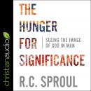 The Hunger for Significance: Seeing the Image of God in Man Audiobook