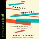 Praying Through: Overcoming The Obstacles That Keep Us From God Audiobook