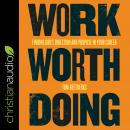 Work Worth Doing: Finding God's Direction and Purpose in Your Career Audiobook