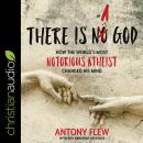 There Is a God: How the World's Most Notorious Atheist Changed His Mind Audiobook