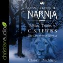 A Family Guide to Narnia: Biblical Truths in C.S. Lewis's The Chronicles of Narnia Audiobook