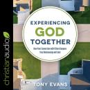 Experiencing God Together: How Your Connection with Others Deepens Your Relationship with God Audiobook