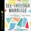 See-Through Marriage: Experiencing The Freedom and Joy Of Being Fully Known and Fully Loved Audiobook