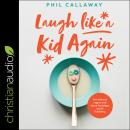 Laugh Like a Kid Again: Live Without Regret and Leave Footsteps Worth Following Audiobook