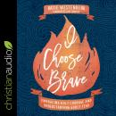 I Choose Brave: Embracing Holy Courage and Understanding Godly Fear Audiobook