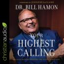 Your Highest Calling: Discover the Secret Processes That Fulfill Your Destiny Audiobook