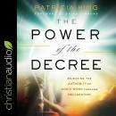 The Power of the Decree: Releasing the Authority of God's Word through Declaration Audiobook