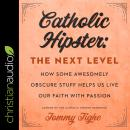 Catholic Hipster: The Next Level: How Some Awesomely Obscure Stuff Helps Us Live Our Faith with Pass Audiobook