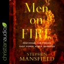 Men on Fire: Restoring the Forces That Forge Noble Manhood Audiobook