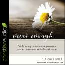 Never Enough: Confronting Lies About Appearance and Achievement with Gospel Hope Audiobook