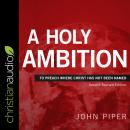A Holy Ambition: To Preach Where Christ Has Not Been Named (Second Revised Edition) Audiobook