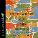 Everywhere You Look: Discovering the Church Right Where You Are Audiobook