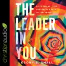 The Leader in You: Discovering Your Unexpected Path to Influence Audiobook
